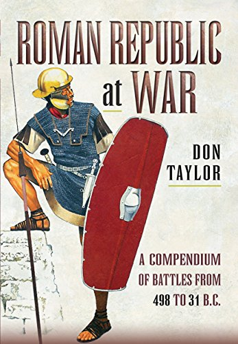 Roman Republic at War: A Compendium of Roman Battles from 498 to 31 BC