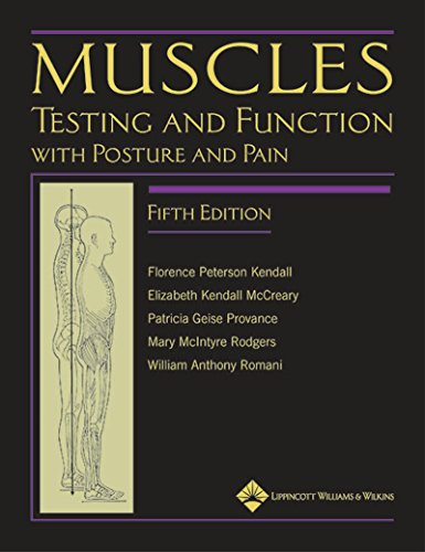 Muscles: Testing and Function, with Posture and Pain: Testing and Function with Posture and Pain (Kendall, Muscles) (Physiology Of Sport And Exercise 5th Edition Ebook)