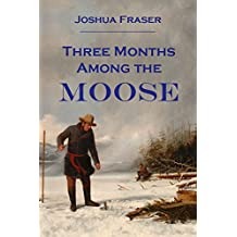 Three Months  Among the  Moose (1881)