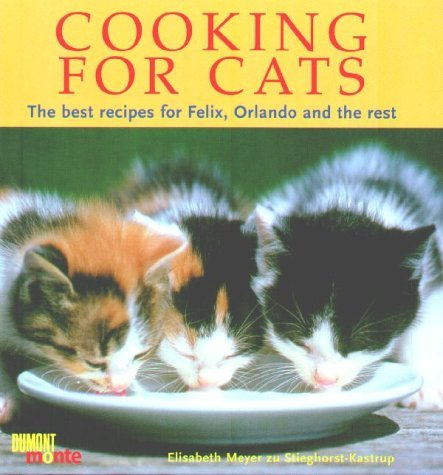 Download Cooking for Cats: The Best Recipes for Felix, Orlando and the Rest by Elisabeth Meyer zu Stieghorst-Kastrup (2001-07-02) pdf epub