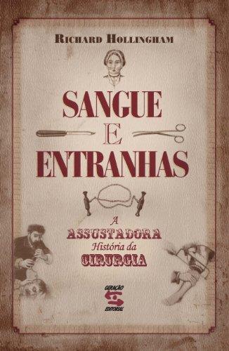 Sangue e Entranhas. A Assustadora História da Cirurgia