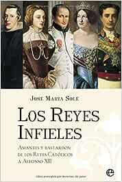Reyes Infieles, Los - Amantes Y Bastardos: Amazon.es: Sole, Jose Maria: Libros