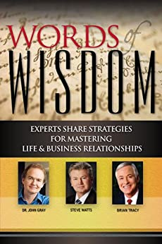 Words of Wisdom - Experts Share Strategies for Mastering Life and Business Relationships by [Watts, Stephen, Tracy, Brian, Gray, Dr. John]