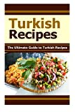 Turkish Recipes: The Ultimate Guide to Turkish Recipes