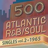 500 アトランティック・R&B、ソウル・シングルズ Vol.2 -1965