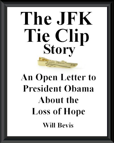 The JFK Tie Clip Story: An Open Letter to President Obama about the Loss of Hope