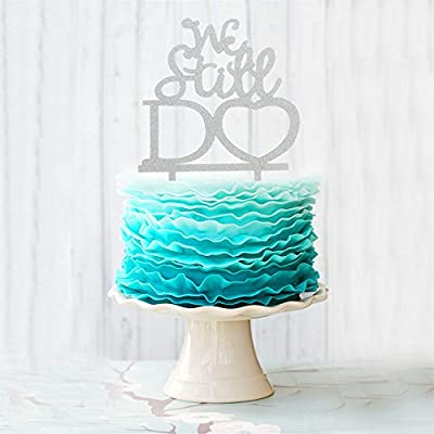 We Still Do Acrylic Cake Topper For Wedding Anniverasry Party Decoration supplies Silver