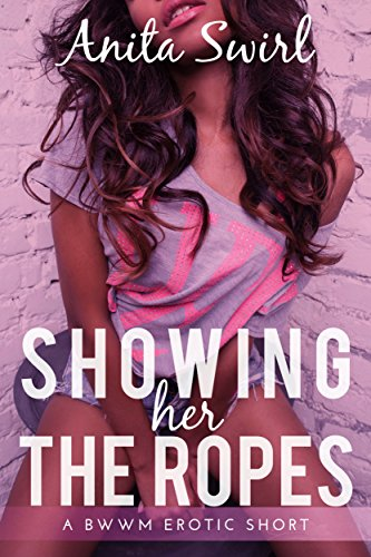 - Showing Her the Ropes: A BWWM Erotic Short (The Naughty Step Files Book 1)