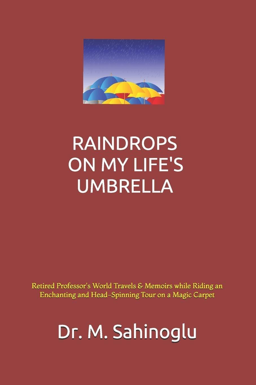 Raindrops on My Lifes Umbrella: A University Professors World ...
