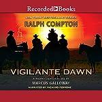 Vigilante Dawn | Ralph Compton,Marcus Galloway