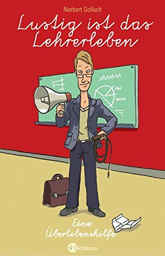 Lustig Ist Das Lehrerleben  Eine Überlebenshilfe