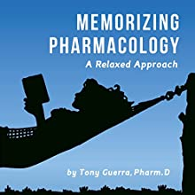 Memorizing Pharmacology: A Relaxed Approach Audiobook by Tony Guerra Narrated by James Gillies