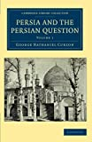 Persia and the Persian Question (Cambridge Library Collection - Travel, Middle East and Asia Minor) (Volume 1)