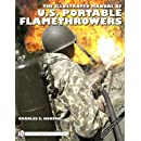 The Illustrated Manual of U.S. Portable Flamethrowers (Schiffer Military History Book)