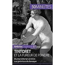 Tintoret et la fureur de peindre: Du maniérisme vénitien aux prémisses du baroque (Artistes t. 57) (French Edition)