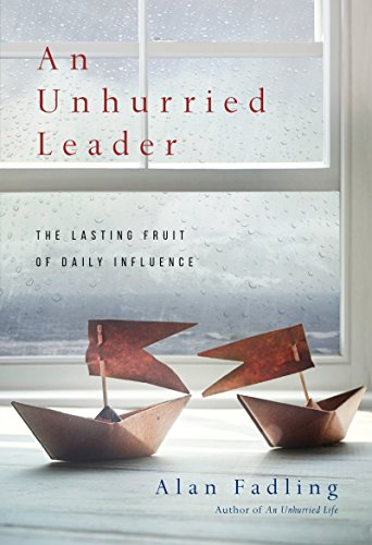 An Unhurried Leader The Lasting Fruit Of Daily Influence Kindle