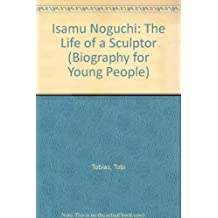 Isamu Noguchi : The Life of a Sculptor (Illustrated with photographs) by Tobi Tobias (1974-09-03)