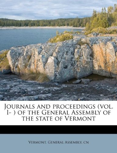 Journals and proceedings (vol. I- ) of the General Assembly of the state of Vermont ebook