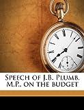 Speech of J B Plumb, M P , on the Budget, J. B. Plumb, 1175524816