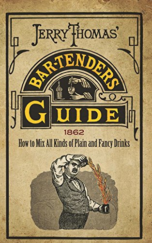 Jerry Thomas' Bartenders Guide: How to Mix All Kinds of Plain and Fancy Drinks ()