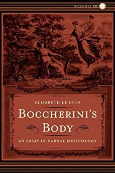 Boccherini's Body: An Essay in Carnal Musicology [With CD]