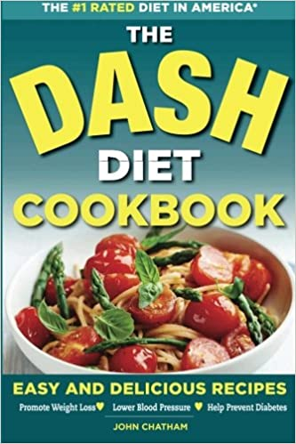 Dash diet health plan cookbook easy and delicious recipes to dash diet health plan cookbook easy and delicious recipes to promote weight loss lower blood pressure and help prevent diabetes john chatham forumfinder Choice Image