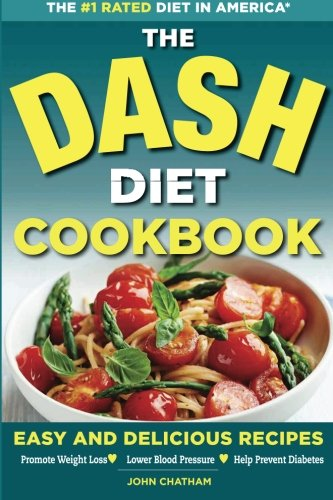 Dash Diet Health Plan Cookbook: Easy and Delicious Recipes to Promote Weight Loss, Lower Blood Pressure and Help Prevent Diabetes ()