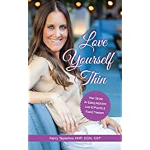 Love Yourself Thin: How I Broke An Eating Addiction, Lost 40 lbs & Found Freedom