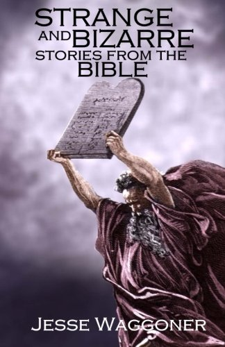 Strange and Bizarre Stories from the Bible