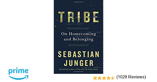 tribe on homecoming and belonging sebastian junger  tribe on homecoming and belonging sebastian junger 9781455566389 com books