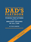 Dad's Playbook: Wisdom for Fathers from the Greatest Coaches of All Time
