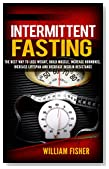 Intermittent Fasting: The Best way to Lose Weight, Build Muscle, Increase Hormones, Increase Lifespan, and Decrease Insulin Resistance (Build Muscle and Burn Fat, Lean Bulking)