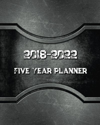 2018 - 2022 Five Year Planner: Monthly Schedule Organizer |Agenda Planner For The Next Five Years, 60 Months Calendar, Appointment Notebook, Monthly ... Year Monthly Calendar Planner) (Volume 1)