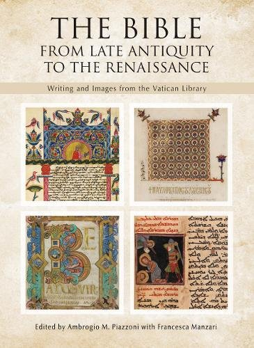 The Bible: From Late Antiquity to the Renaissance: Writing and Images from the Vatican Library (Writing Renaissance)