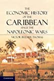 The Economic History of the Caribbean since the Napoleonic Wars, Bulmer-Thomas, Victor, 0521145600
