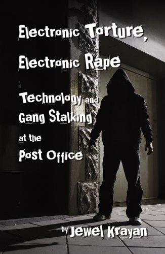 Electronic Torture, Electronic Rape: Technology and Gang Stalking at the  Post Office
