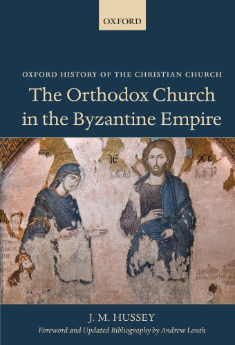 The Orthodox Church in the Byzantine Empire (Oxford History of the Christian Church) by Oxford University Press