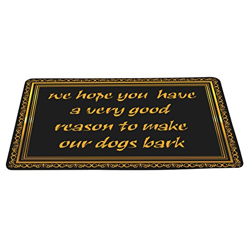 Gate Door Mat - We Hope You Have A Very Good Reason To Make Our Dogs Bark Funny Doormat Floor Mat With Non-Slip Backing Bath Mat Rug Excellent Home Decor 23.6