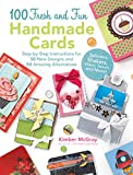 100 Fresh and Fun Handmade Cards: Step-by-Step Instructions for 50 New Designs and 50 Amazing Alternatives