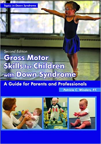 Gross Motor Skills For Children With Down Syndrome: A Guide For Parents & Professionals por Patricia C. Winders epub