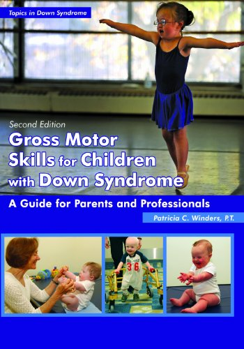 Download Gross Motor Skills for Children With Down Syndrome: A Guide for Parents and Professionals (Topics in Down Syndrome)