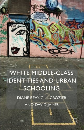 White Middle-Class Identities and Urban Schooling (Identity Studies in the Social Sciences) by D. Reay (2013-09-13)