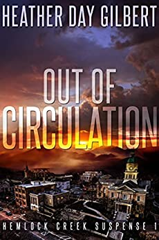 Out of Circulation (Hemlock Creek Suspense Book 1) by [Gilbert, Heather Day]