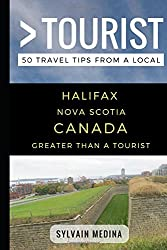 Greater Than a Tourist - Halifax Nova Scotia Canada: 50 Travel Tips from a Local