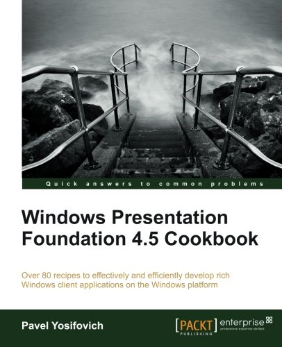 [PDF] Windows Presentation Foundation 4.5 Cookbook Free Download | Publisher : Packt Publishing | Category : Computers & Internet | ISBN 10 : 184968622X | ISBN 13 : 9781849686228