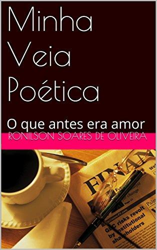 Minha Veia Poética: O que antes era amor (Portuguese Edition)