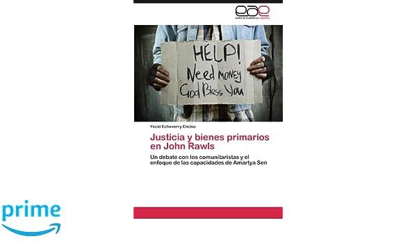 Justicia y bienes primarios en John Rawls: Un debate con los comunitaristas y el enfoque de las capacidades de Amartya Sen (Spanish Edition): Yecid ...