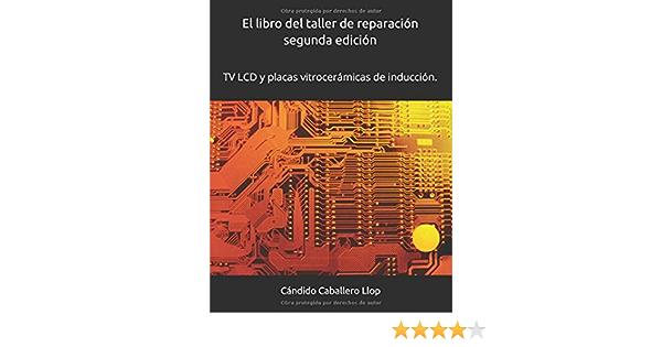 El libro del taller de reparación TV segunda edición: Temas de consulta y ayuda para el técnico electrónico: Amazon.es: Caballero Llop, Cándido: Libros