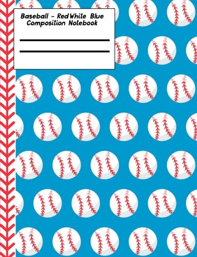 Baseball Red White Blue Composition Notebook - Blank: 150 Pages 7.44 x 9.69 Unlined Drawing Sketchbook Art Pages Paper Book School Teacher Student Game Player Coach -