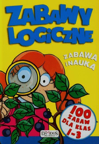 Zabawy logiczne 100 zabaw dla klas 1-3 Zabawy logiczne 100 zabaw dla klas 1-3